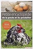 Petite encyclopédie de la poule et du poulailler - Connaître, construire, aménager, élever