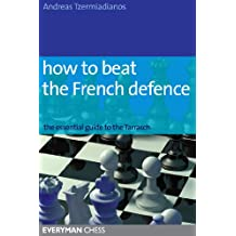 How to Beat the French Defence: The Essential Guide to the Tarrasch (English Edition)