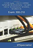 CCNP Guide - CISCO CERTIFIED NETWORK PROFESSIONAL - SECURITY (SITCS) TECHNOLOGY TRAIN...