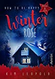 How to be happy 4: Winterrose: Liebesroman