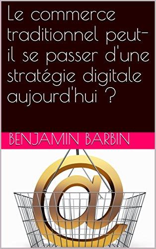 Couverture du livre Le commerce traditionnel peut-il se passer d'une stratégie digitale aujourd'hui ?