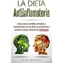 La Dieta Antiinflamatoria: Haz estos cambios simples y económicos en tu dieta y comienza a sentirte mejor dentro de 24 horas! (Libro en Espanol/Anti-Inflammatory Diet Spanish Book Version)