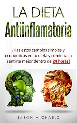 La Dieta Antiinflamatoria: Haz estos cambios simples y económicos en tu dieta y comienza a sentirte mejor dentro de 24 horas! (Libro en Espanol/Anti-Inflammatory Diet Spanish Book Version) por Jason Michaels