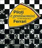 Piloti e gentiluomini. Gli eroi italiani della Ferrari. Ediz. illustrata