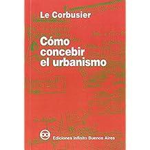 Como concebir el Urbanismo/ How To Conceive Urbanism