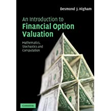 An Introduction to Financial Option Valuation: Mathematics, Stochastics and Computation