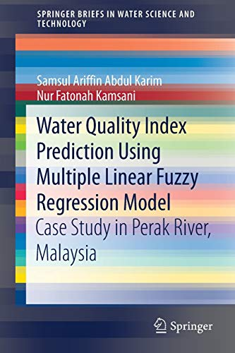 Water Quality Index Prediction Using Multiple Linear Fuzzy Regression Model: Case Study in Perak River, Malaysia (SpringerBriefs in Water Science and Technology)