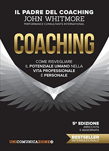 Coaching. Come risvegliare il potenziale umano nella vita professionale e personale di John Whitmore