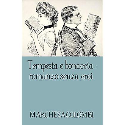 Tempesta E Bonaccia : Romanzo Senza Eroi (Annotated)
