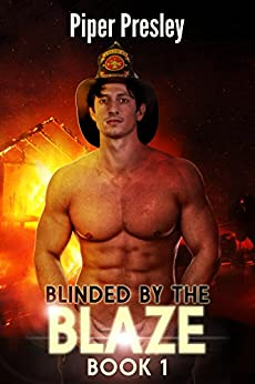 Blinded by the Blaze: Firehouse Romance Series: Book 1 by [Presley, Piper]