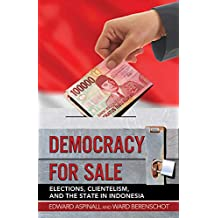 Democracy for Sale: Elections, Clientelism, and the State in Indonesia (English Edition)