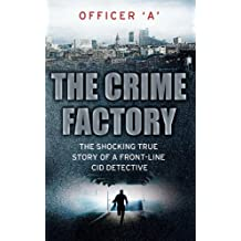 The Crime Factory: The Shocking True Story of a Front-Line CID Detective