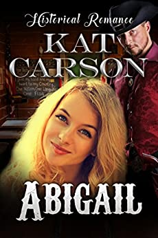 Abigail (Mail Order Brides of the West Series Book 2) by [Carson, Kat]