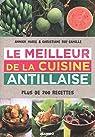 Le meilleur de la cuisine antillaise : Plus de 200 recettes par Marie