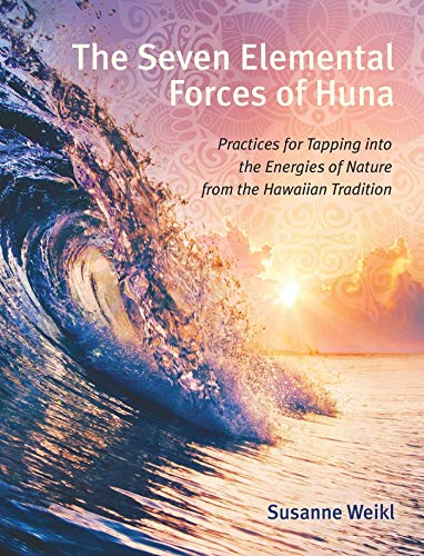 The Seven Elemental Forces of Huna: Practices for Tapping into the Energies of Nature from the Hawaiian Tradition (English Edition)