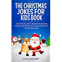 The Christmas Jokes for Kids Book: Over 250 Silly, Goofy, Knock Knock and Funny Holiday Jokes Perfect for Friends and Family at Any Christmas Party