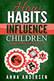 How Habits Influence Children, and Parents Too! : Unlock the Power of Routines for a Greater Family Life (English Edition)