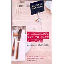 A Delicious Way to Earn a Living: A Collection of His Best and Tastiest Food Writing