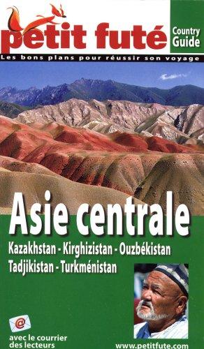 Petit Futé Asie centrale : Kazakhstan, Kirghizistan, Ouzbékistan, Tadjikistan, Turkménistan par Dominique Auzias, Séverine Bardon, Hervé Kerros, Patricia Chichmanov