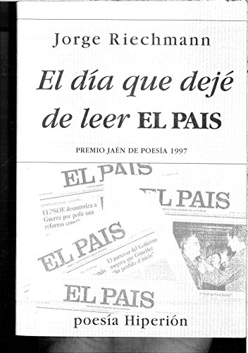 El día que dejé de leerEl País (Poesía Hiperión) por Jorge Riechmann Fernández