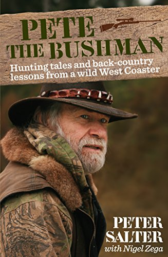 Pete the Bushman: Hunting Tales and Back-Country Lessons from a Wild West-Coaster (English Edition)