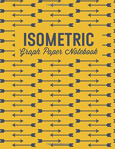 Isometric Graph Paper Notebook: For 3D Graphs, Designs, Sketches, and Plans (Isometric Grid Notebooks, Band 4)