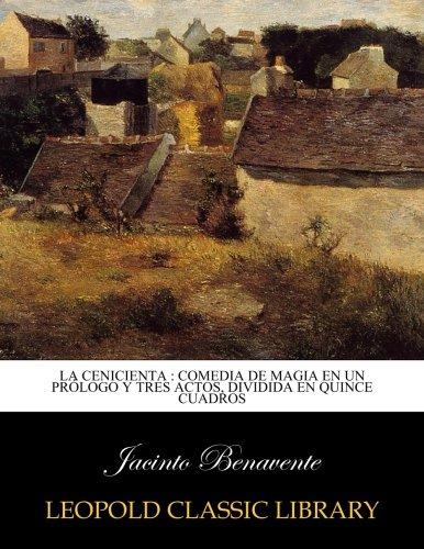 La Cenicienta : comedia de magia en un prólogo y tres actos, dividida en quince cuadros por Jacinto Benavente