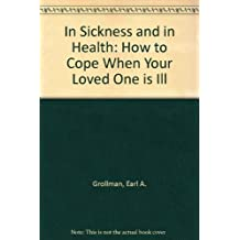 In Sickness and In Health: How to Cope When Your Loved One is Ill by Earl A. Grollman (1987-10-01)