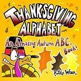 Thanksgiving Alphabet: An Amazing Autumn ABC's Book! by Riley Weber (2014-11-04)
