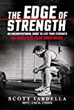 The Edge of Strength: An Unconventional Guide To Live Your Strength And Discover Your Greatness