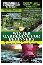 The Ultimate Guide to Greenhouse Gardening for Beginners & The Ultimate Guide to Vegetable Gardening for Beginners & Winter Gardening for Beginners (Gardening Box Set) (Volume 9) by Lindsey Pylarinos (2015-01-22)