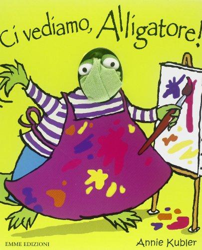 Ci vediamo, Alligatore! Ediz. illustrata