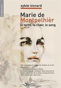 Marie de Montpelhièr : La terre, la chair, le sang par Sylvie Léonard
