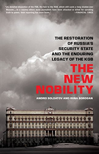 The New Nobility: The Restoration of Russia's Security State and the Enduring Legacy of the KGB por Andrei Soldatov