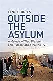Outside the Asylum: A Memoir of War, Disaster and Humanitarian Psychiatry