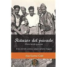 Retazos del pasado: Historias de guerras. Una novela corta y cinco relatos largos: Volume 1 (Los escritos de Ana Larraz Gale)