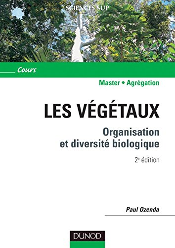 Les végétaux - 2ème édition - Organisation et diversité biologique par Paul Ozenda