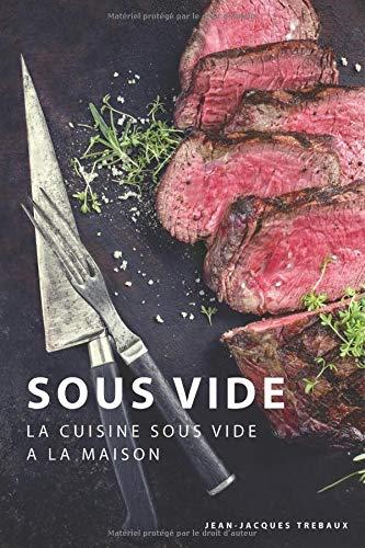 Sous Vide: La Cuisine Sous Vide à la Maison par  Jean-Jacques Trebaux
