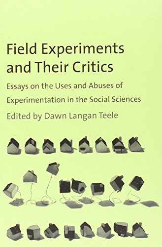 Field Experiments and Their Critics: Essays on the Uses and Abuses of Experimentation in the Social Sciences (Institution for Social and Policy St) (The Institution for Social and Policy Studies)