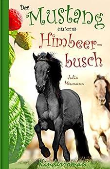 Der Mustang unterm Himbeerbusch: Ein fantastisches Pferdeabenteuer (Die kleinen Mustangs 1) (German Edition) by [Meumann, Julia]