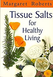 Tissue Salts for Healthy Living by Margaret Roberts (2003-01-23)