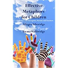 Effective Metaphors For Children: A Resource for Therapists, Parents and Teachers (English Edition)