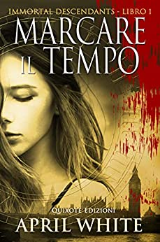 Marcare il tempo (The Immortal Descendants Vol. 1) di [White, April ]