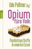 Opium fürs Volk: Natürliche Drogen in unserem Essen - Udo Pollmer