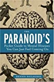 The Paranoid's Pocket Guide to Mental Disorders You Can Just Feel Coming On by Dennis DiClaudio (2007-01-23)