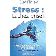 LE STRESS - LACHEZ PRISE - EVACUATION TOTALE DU STRESS EN CINQ ETAPES