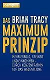 Das Maximum-Prinzip: Mehr Erfolg, Freizeit und Einkommen - durch Konzentration auf das Wesentliche