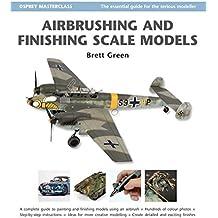 Airbrushing and Finishing Scale Models