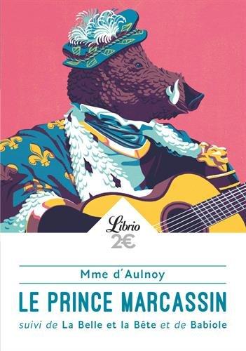Le prince Marcassin : Suivi de La Belle et la Bête et de Babiole par Madame d'Aulnoy