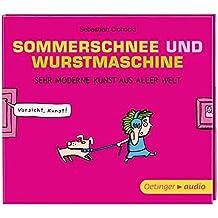 Sommerschnee und Wurstmaschine. Sehr moderne Kunst aus aller Welt (CD): Gekürzte Lesung mit Musik, 82 min.